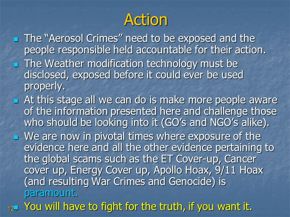 124 Action The Aerosol Crimes need to be exposed and the people responsible held accountable for their action. The Aerosol Crimes need to be exposed a
