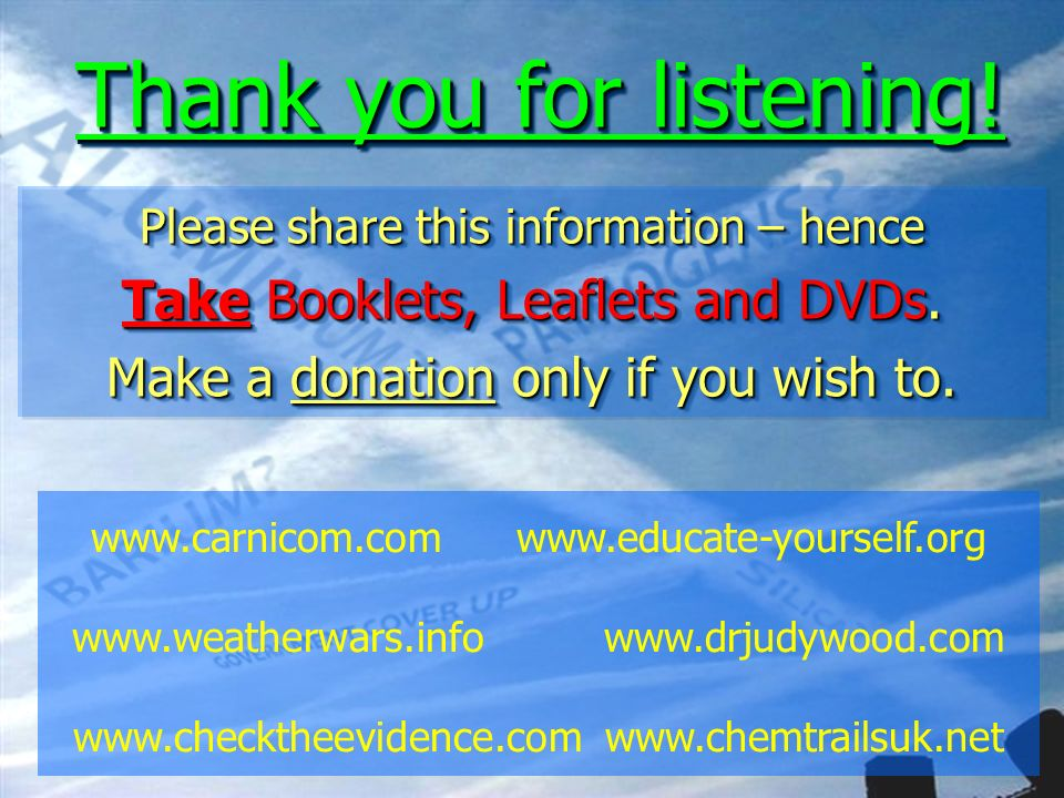 Thank you for listening! Please share this information – hence Take Booklets, Leaflets and DVDs. Make a donation only if you wish to. Please share thi