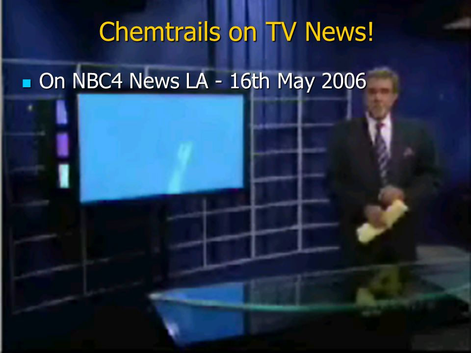 42 Chemtrails on TV News! On NBC4 News LA - 16th May 2006 On NBC4 News LA - 16th May 2006