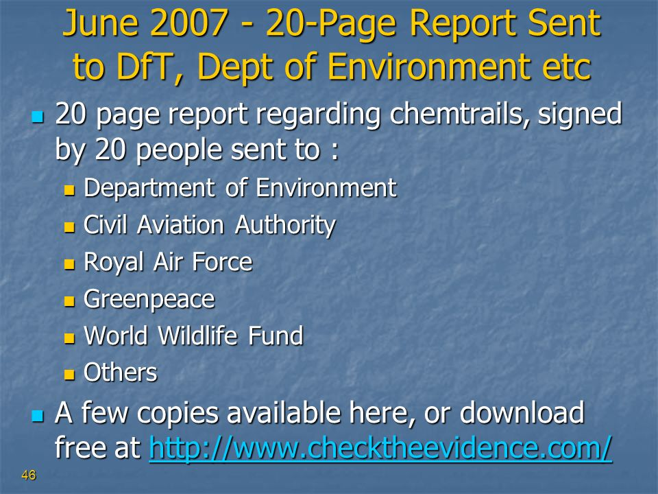 46 June 2007 - 20-Page Report Sent to DfT, Dept of Environment etc 20 page report regarding chemtrails, signed by 20 people sent to : 20 page report r