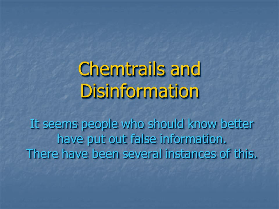Chemtrails and Disinformation It seems people who should know better have put out false information. There have been several instances of this.