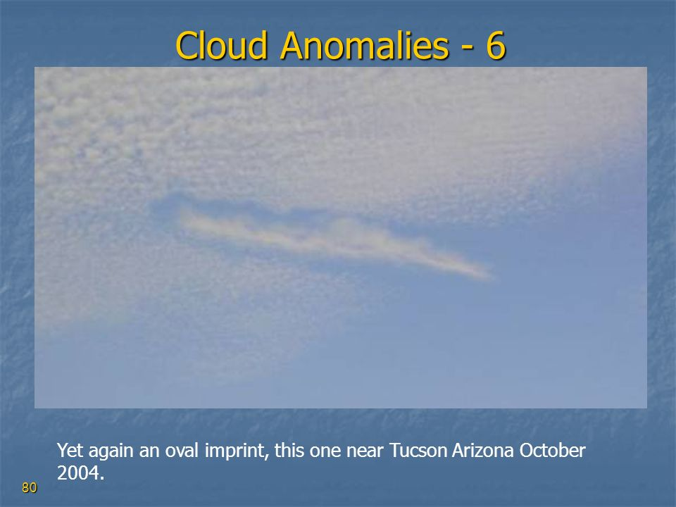 80 Cloud Anomalies - 6 Yet again an oval imprint, this one near Tucson Arizona October 2004.