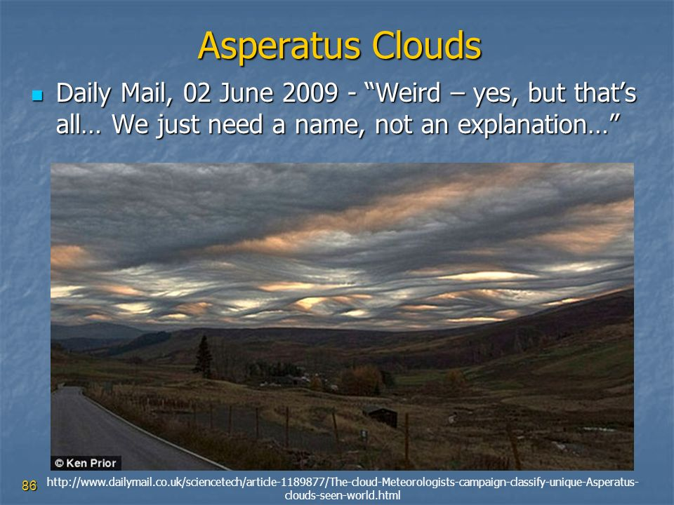 86 Asperatus Clouds Daily Mail, 02 June 2009 - Weird – yes, but thats all… We just need a name, not an explanation… Daily Mail, 02 June 2009 - Weird –