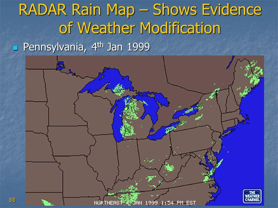 88 RADAR Rain Map – Shows Evidence of Weather Modification Pennsylvania, 4 th Jan 1999 Pennsylvania, 4 th Jan 1999