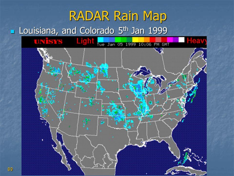 89 RADAR Rain Map Louisiana, and Colorado 5 th Jan 1999 Louisiana, and Colorado 5 th Jan 1999