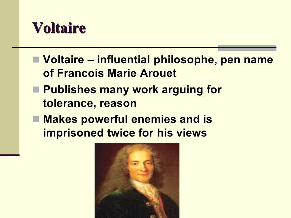 Voltaire Voltaire – influential philosophe, pen name of Francois Marie Arouet Voltaire – influential philosophe, pen name of Francois Marie Arouet Pub