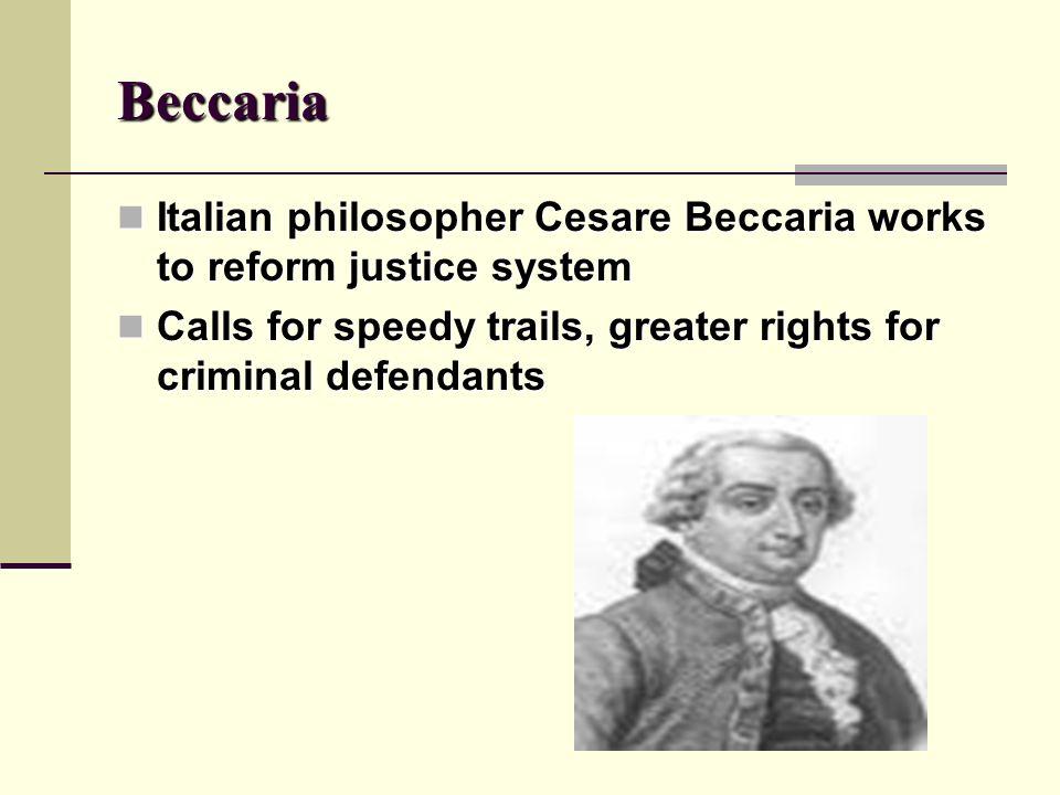 Beccaria Italian philosopher Cesare Beccaria works to reform justice system Italian philosopher Cesare Beccaria works to reform justice system Calls f
