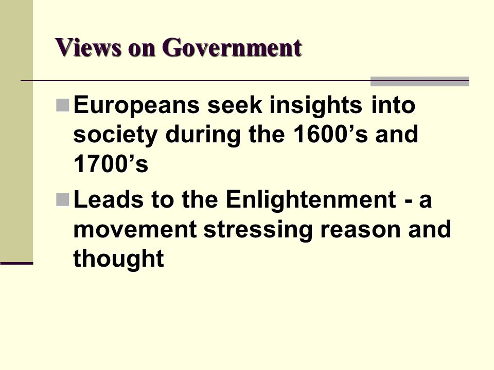 Views on Government Europeans seek insights into society during the 1600s and 1700s Europeans seek insights into society during the 1600s and 1700s Le