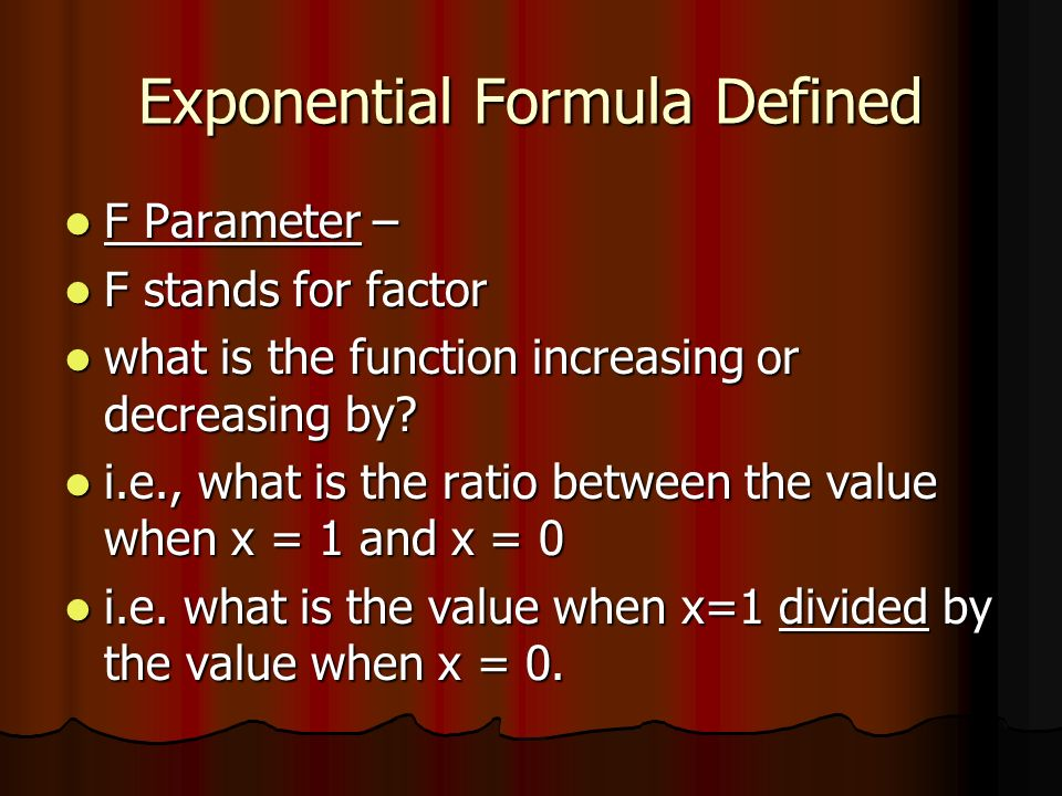 Exponential Formula Defined F Parameter – F Parameter – F stands for factor F stands for factor what is the function increasing or decreasing by.