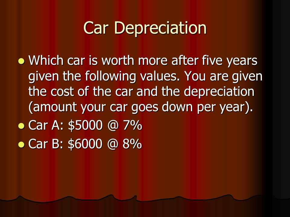 Car Depreciation Which car is worth more after five years given the following values.