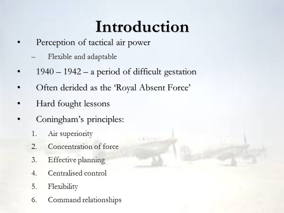 Introduction Perception of tactical air powerPerception of tactical air power –Flexible and adaptable 1940 – 1942 – a period of difficult gestation194
