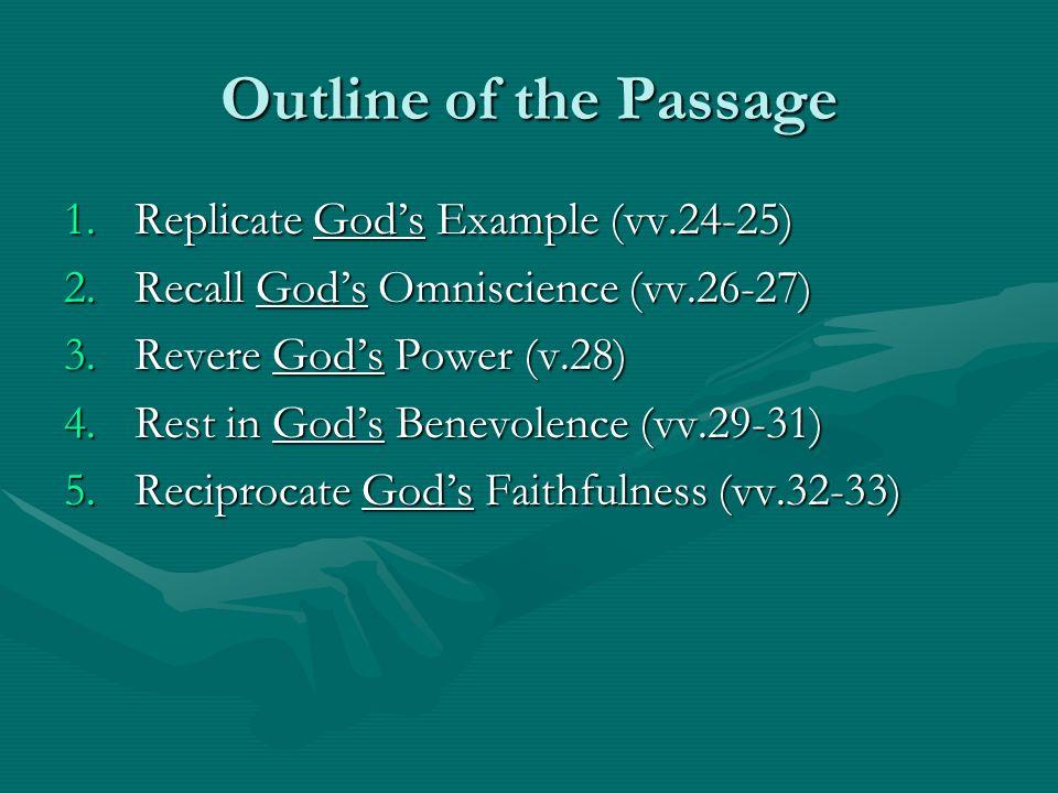 Outline of the Passage 1.Replicate Gods Example (vv.24-25) 2.Recall Gods Omniscience (vv.26-27) 3.Revere Gods Power (v.28) 4.Rest in Gods Benevolence