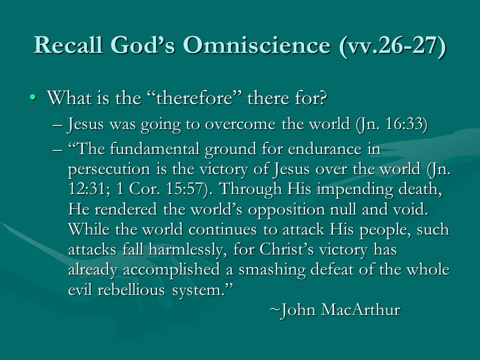 Recall Gods Omniscience (vv.26-27) What is the therefore there for?What is the therefore there for? –Jesus was going to overcome the world (Jn. 16:33)