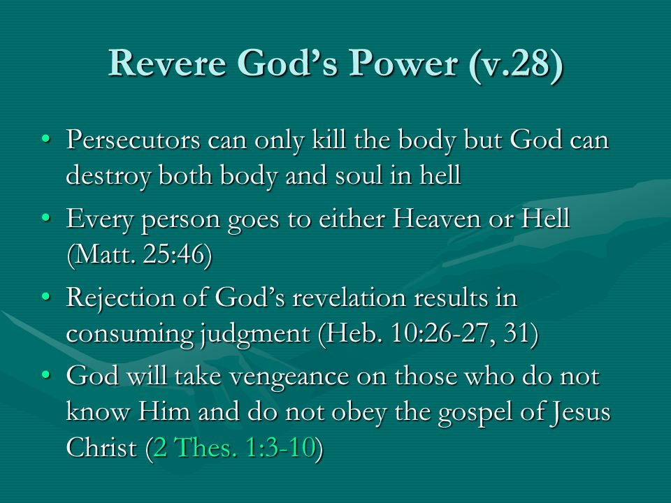 Revere Gods Power (v.28) Having a right attitude toward suffering is essential, and that required attitude is concern for the kingdom of God.