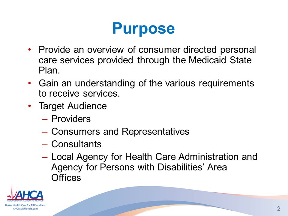 Purpose Provide an overview of consumer directed personal care services provided through the Medicaid State Plan.
