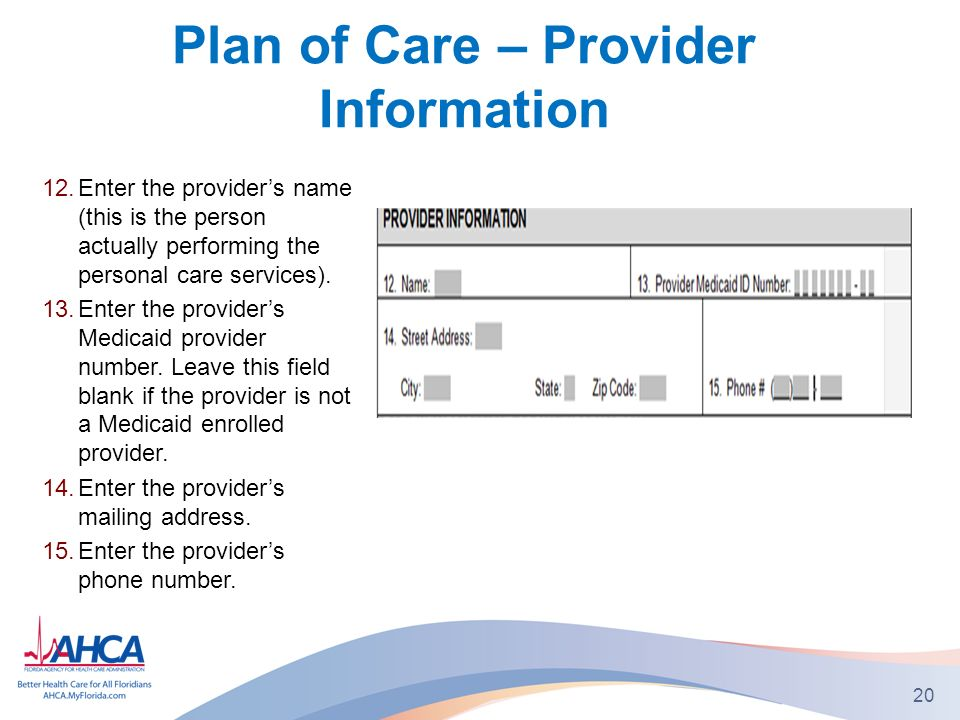 Plan of Care – Provider Information 12.Enter the providers name (this is the person actually performing the personal care services).