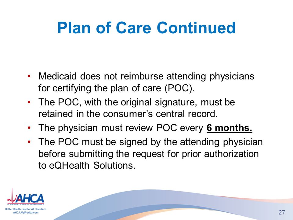 Plan of Care Continued Medicaid does not reimburse attending physicians for certifying the plan of care (POC).
