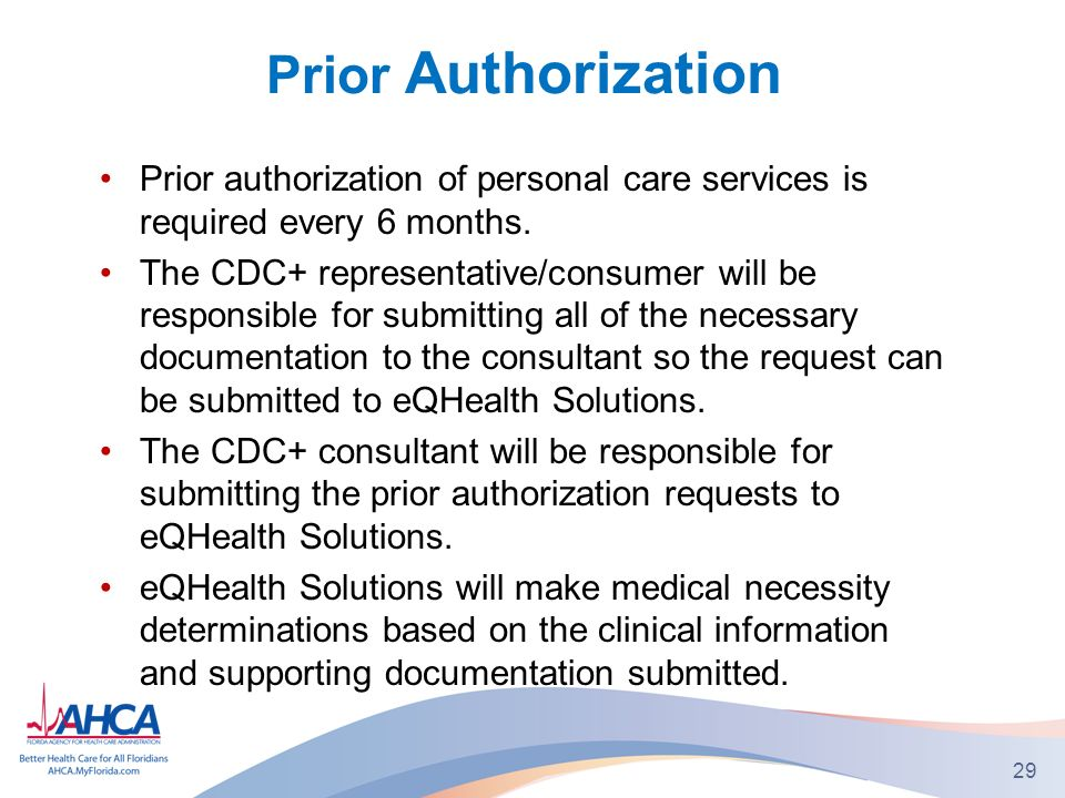 Prior Authorization Prior authorization of personal care services is required every 6 months.