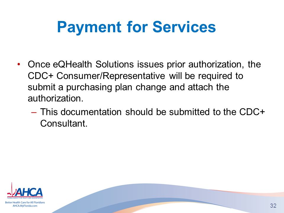 Payment for Services Once eQHealth Solutions issues prior authorization, the CDC+ Consumer/Representative will be required to submit a purchasing plan change and attach the authorization.