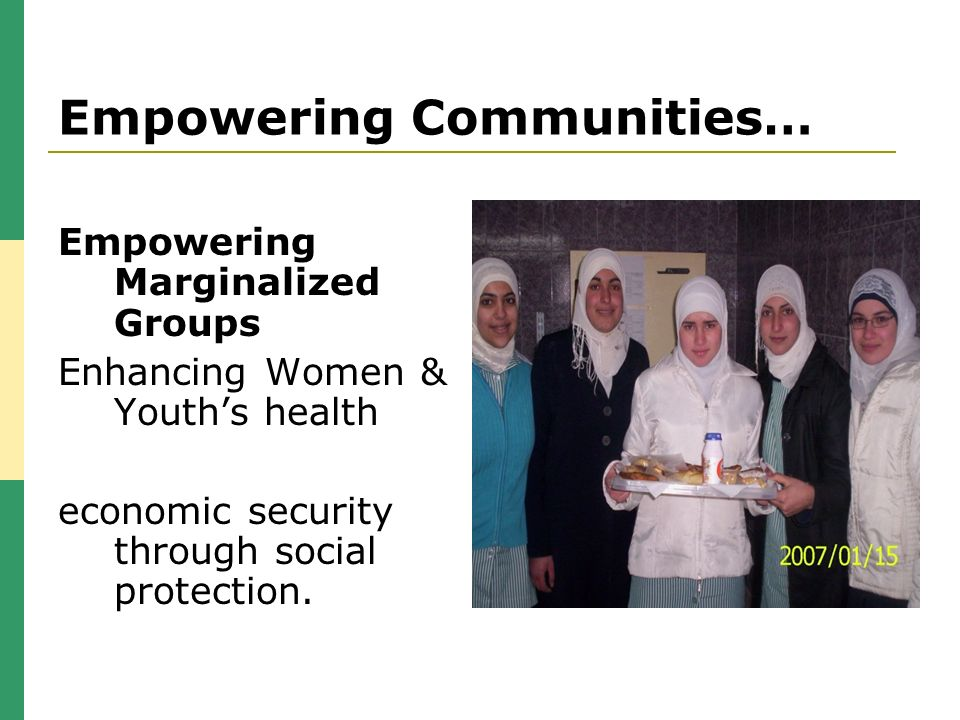 Empowering Communities… Empowering Marginalized Groups Enhancing Women & Youths health economic security through social protection.