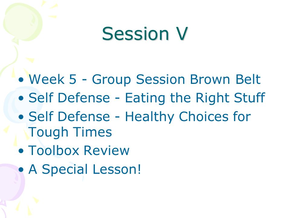 Session V Week 5 - Group Session Brown Belt Self Defense - Eating the Right Stuff Self Defense - Healthy Choices for Tough Times Toolbox Review A Spec