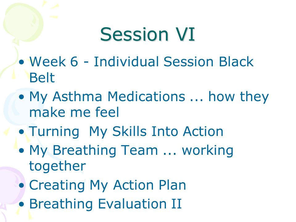Session VI Week 6 - Individual Session Black Belt My Asthma Medications...