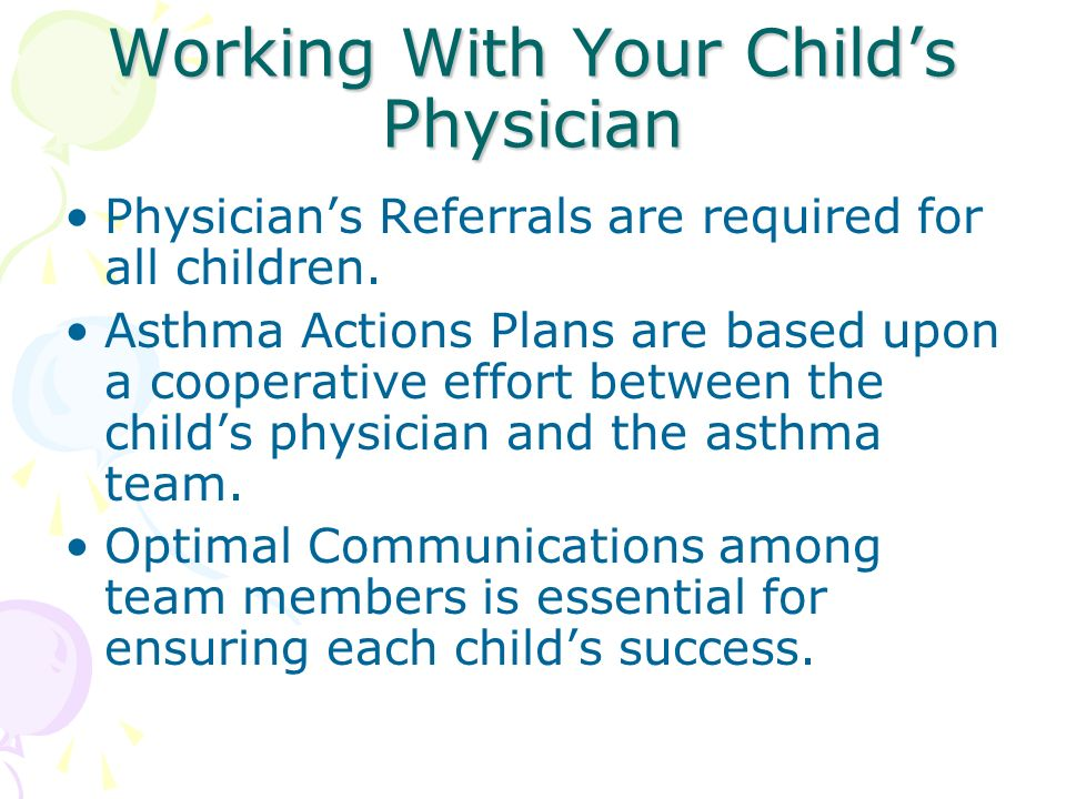 Working With Your Childs Physician Physicians Referrals are required for all children.