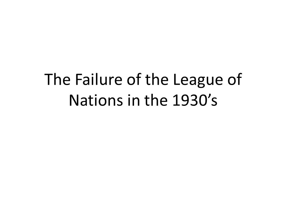 The Failure of the League of Nations in the 1930s