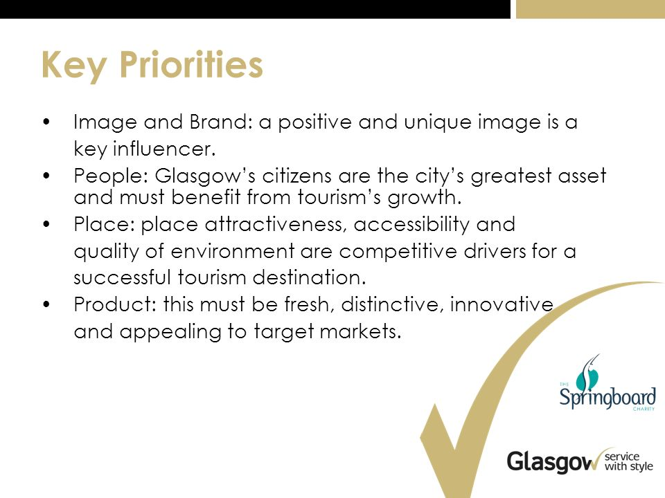 Key Priorities Image and Brand: a positive and unique image is a key influencer.