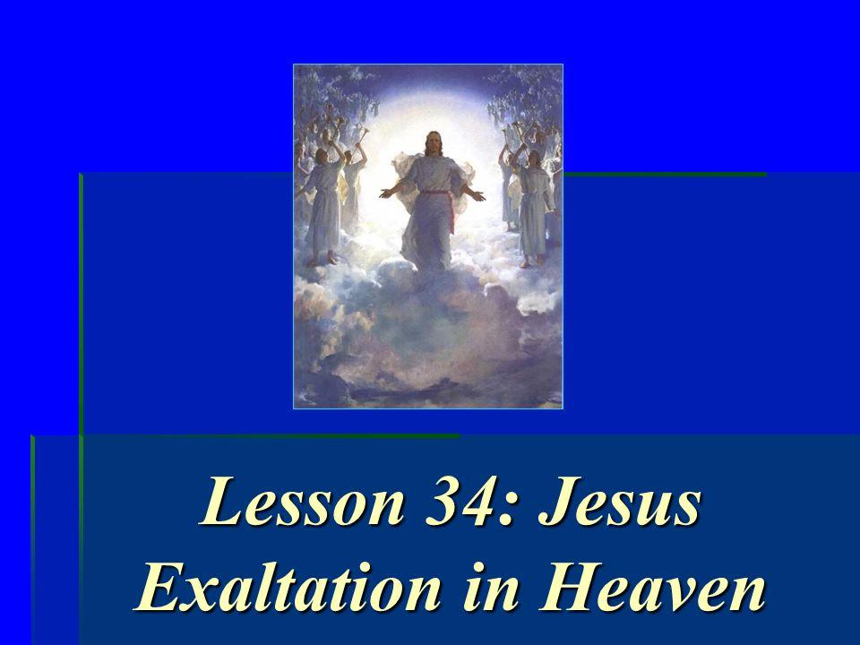 Lesson 34: Jesus Exaltation in Heaven