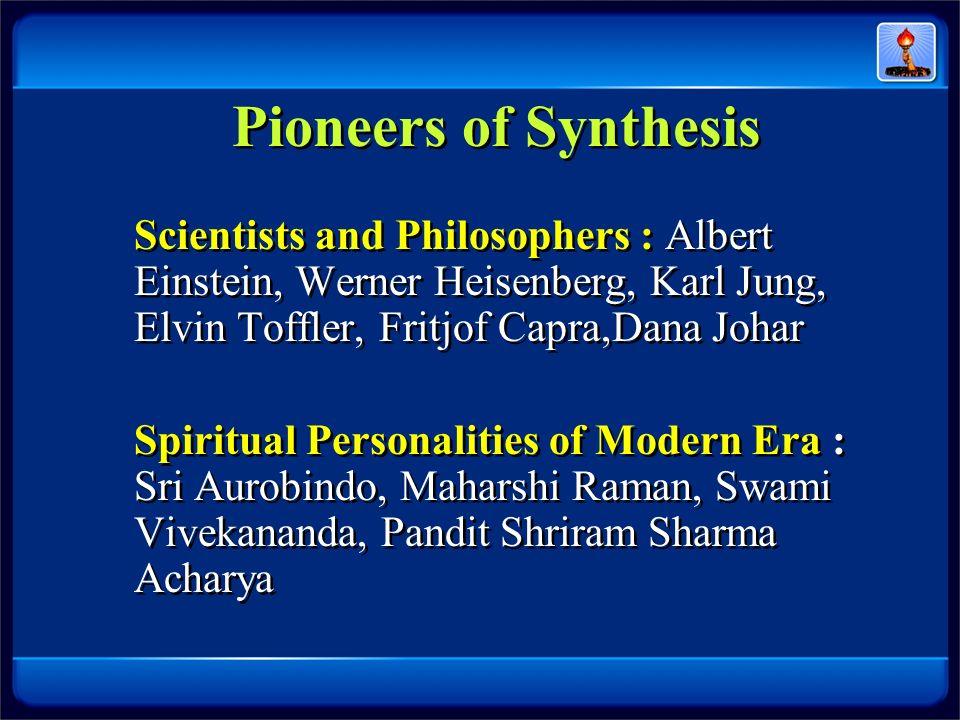 Pioneers of Synthesis Scientists and Philosophers : Albert Einstein, Werner Heisenberg, Karl Jung, Elvin Toffler, Fritjof Capra,Dana Johar Spiritual P