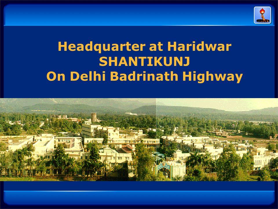 Headquarter at Haridwar SHANTIKUNJ On Delhi Badrinath Highway