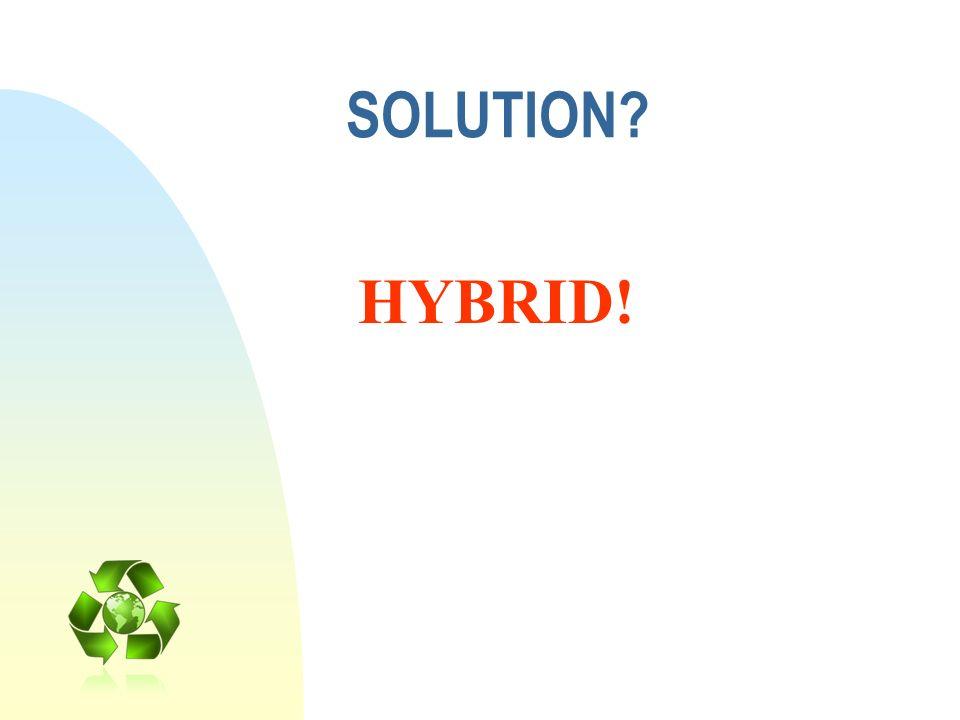 SOLUTION? HYBRID!