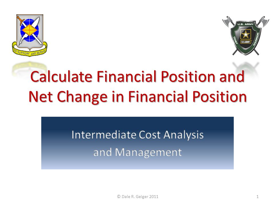 Calculate Financial Position and Net Change in Financial Position © Dale R. Geiger 20111