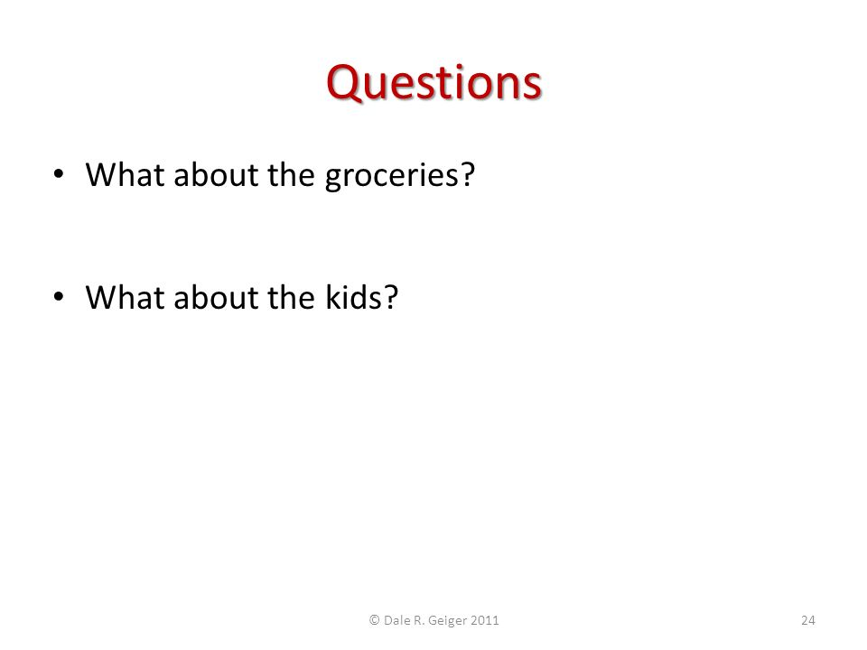 Questions What about the groceries? Items that will be consumed during the current month are considered Expenses What about the kids? First, would the