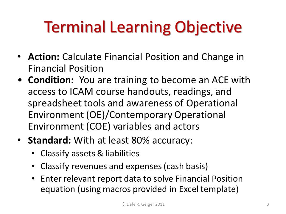 Terminal Learning Objective Action: Calculate Financial Position and Change in Financial Position Condition: You are training to become an ACE with ac