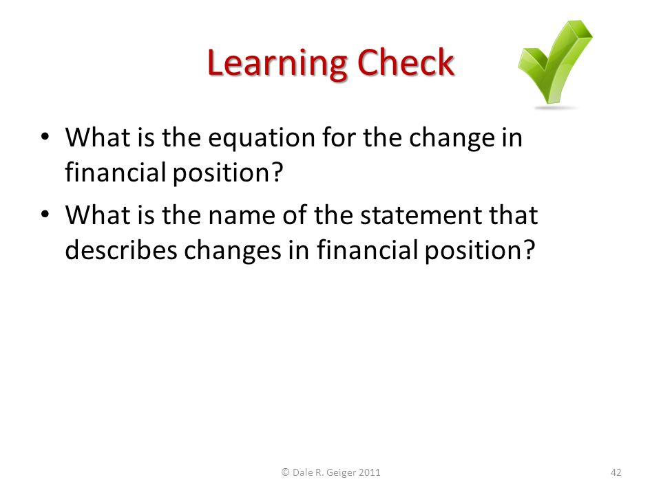 Learning Check What is the equation for the change in financial position.