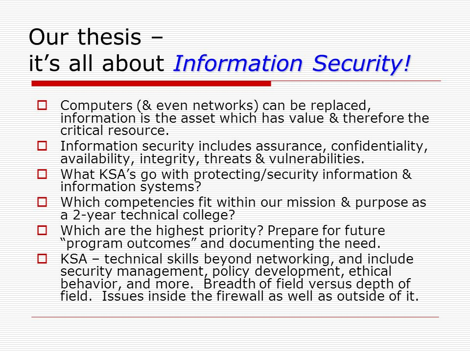Information Security! Our thesis – its all about Information Security! Computers (& even networks) can be replaced, information is the asset which has