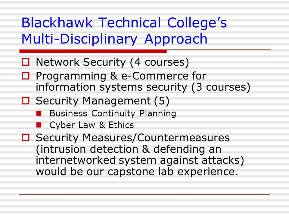 Blackhawk Technical Colleges Multi-Disciplinary Approach Network Security (4 courses) Programming & e-Commerce for information systems security (3 cou