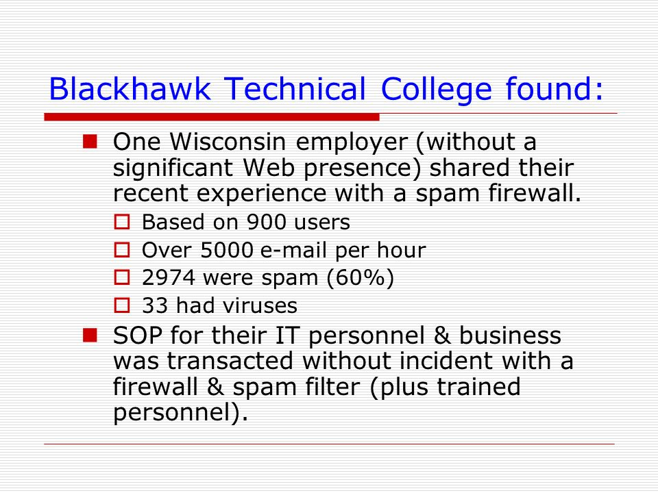 Blackhawk Technical College found: One Wisconsin employer (without a significant Web presence) shared their recent experience with a spam firewall. Ba