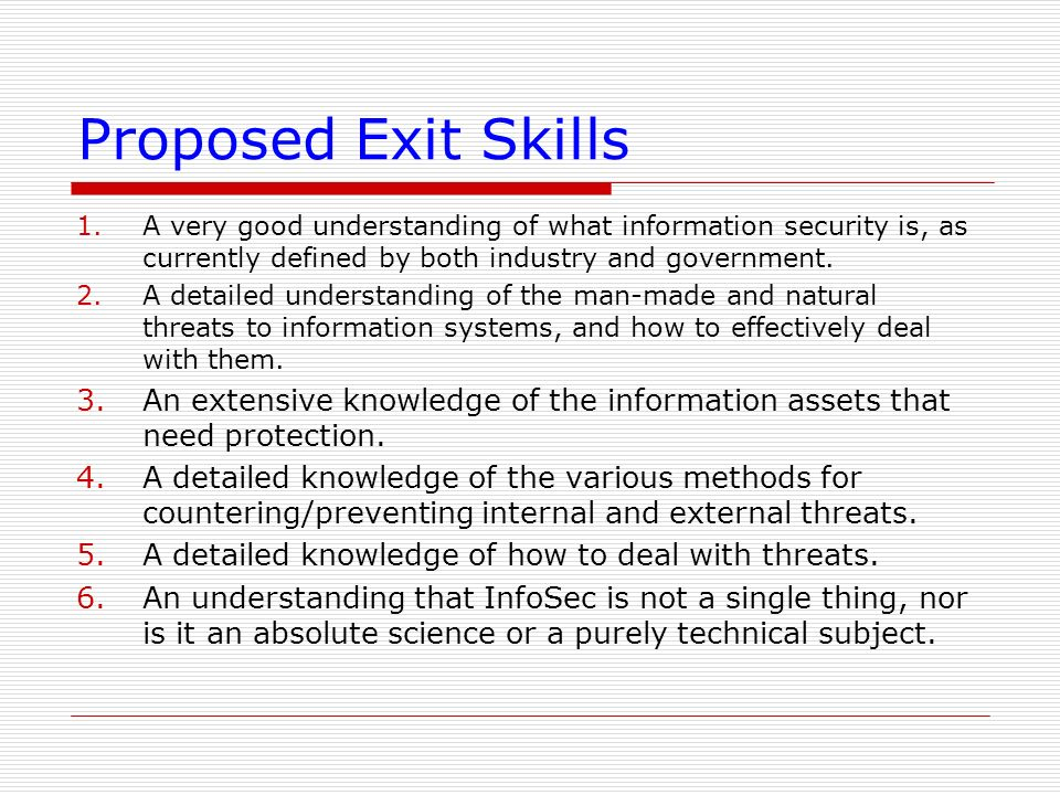 Proposed Exit Skills 1.A very good understanding of what information security is, as currently defined by both industry and government. 2.A detailed u