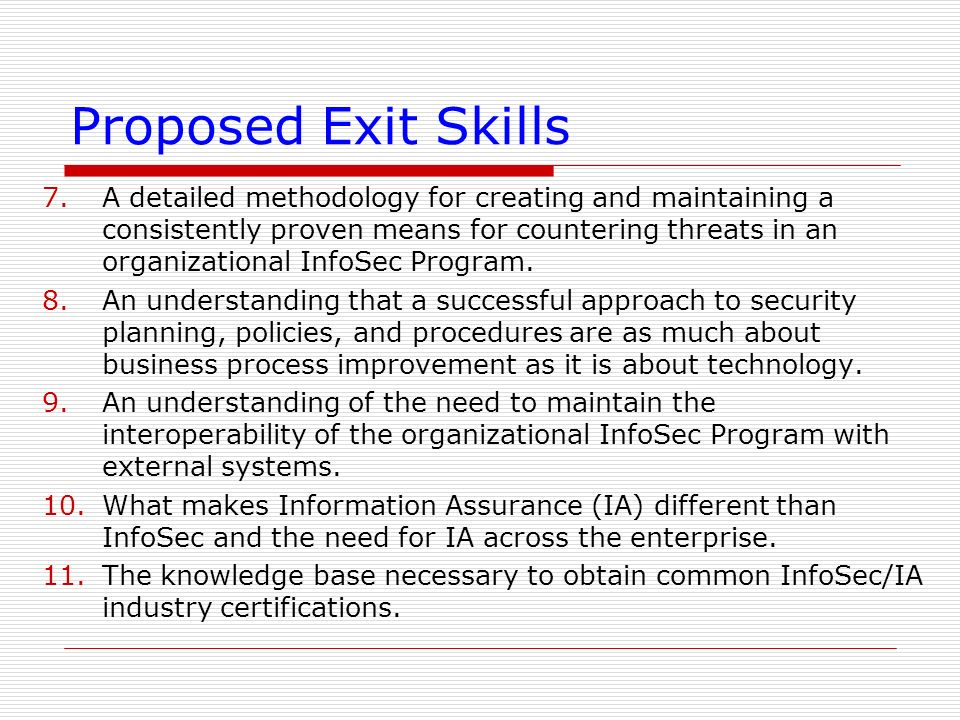 Proposed Exit Skills 7.A detailed methodology for creating and maintaining a consistently proven means for countering threats in an organizational Inf