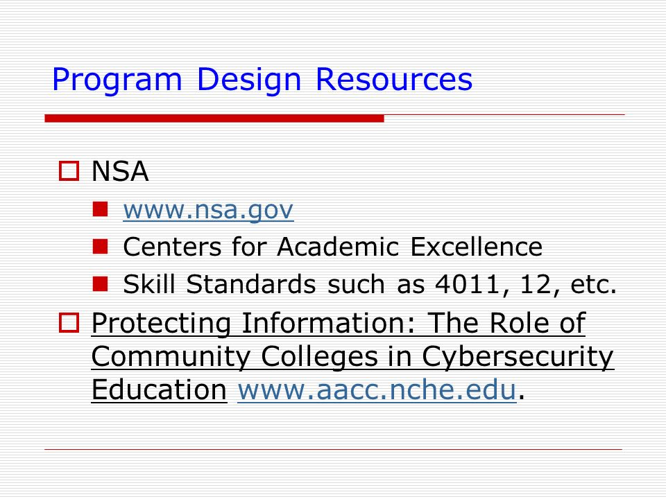 Program Design Resources NSA www.nsa.gov Centers for Academic Excellence Skill Standards such as 4011, 12, etc. Protecting Information: The Role of Co