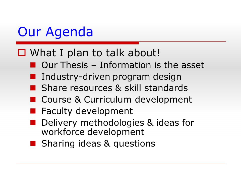 Our Agenda What I plan to talk about! Our Thesis – Information is the asset Industry-driven program design Share resources & skill standards Course &