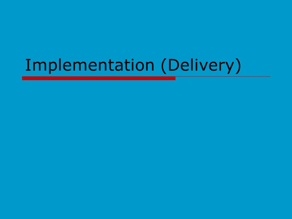 Implementation (Delivery)
