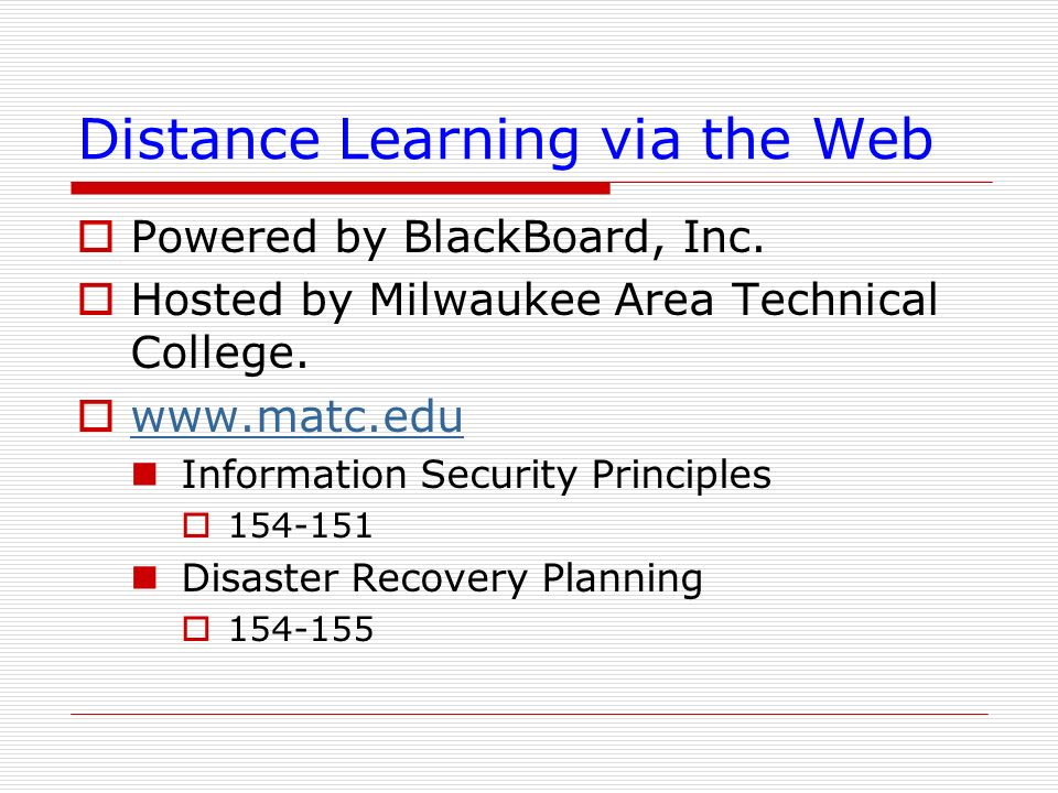Distance Learning via the Web Powered by BlackBoard, Inc. Hosted by Milwaukee Area Technical College. www.matc.edu Information Security Principles 154
