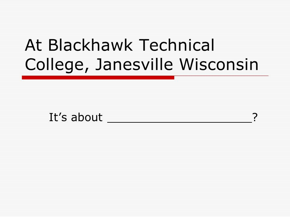 At Blackhawk Technical College, Janesville Wisconsin Its about ?