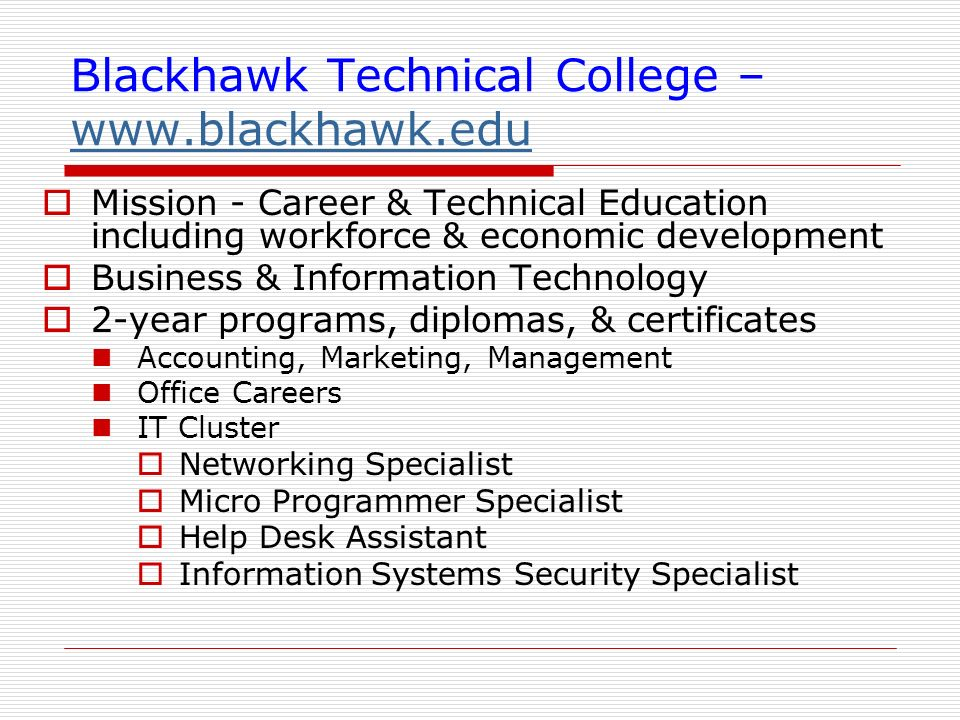 Blackhawk Technical College – www.blackhawk.edu www.blackhawk.edu Mission - Career & Technical Education including workforce & economic development Bu