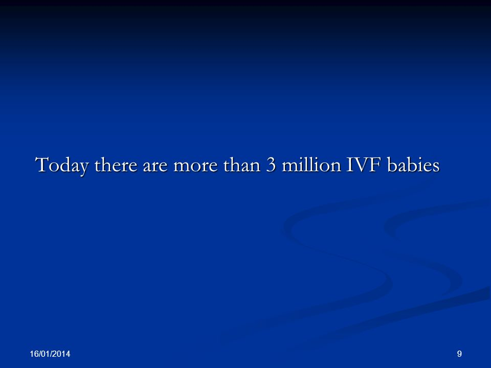 Today there are more than 3 million IVF babies 16/01/2014 9