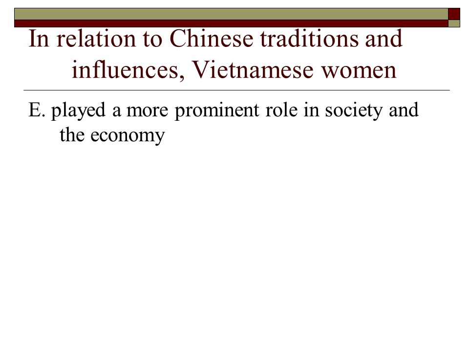 In relation to Chinese traditions and influences, Vietnamese women E. played a more prominent role in society and the economy